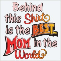 Behind this shirt-best mom